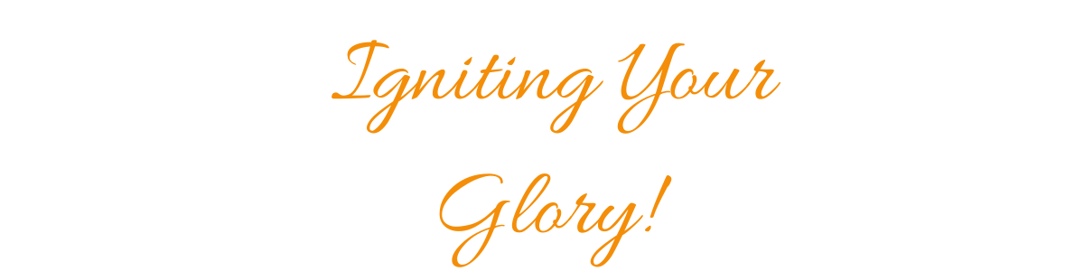 Igniting Your Glory!